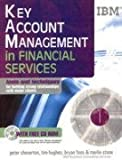 KEY ACCOUNT MANAGEMENT IN FINANCIAL SERVICES: TOOLS AND TECHNIQUES FOR BUILDING STRONG RELATIONSHIPS WITH MAJOR CLIENTS