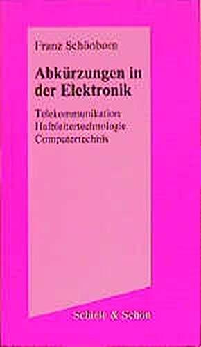 Abkürzungen in der Elektronik: Telekommunikation - Halbleitertechnologie - Computertechnik
