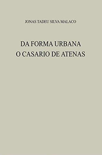 DA FORMA URBANA: O CASARIO DE ATENAS (Portuguese Edition) por JONAS TADEU SILVA MALACO