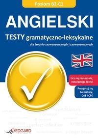 Angielski. Testy gramatyczno-leksykalne dla srednio zaawansowanych i zaawansowanych. Poziom B2-C1