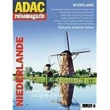 ADAC Reisemagazin  Niederlande: Kleines Land mit großer Seele. Hollands schönste Seiten. Amsterdam: Innenansicht einer freien Stadt / Alte Meister & ... Hotels & Restaurants zum Wohlfühlen