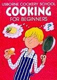 Cooking for Beginners (Usborne Cookery School)