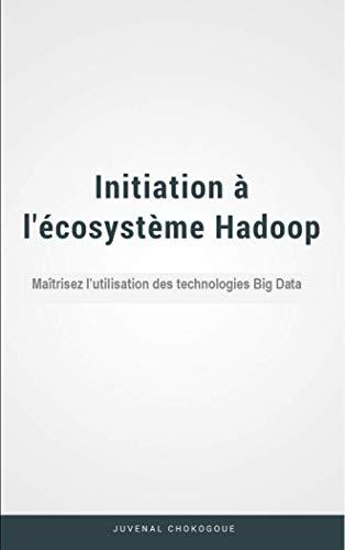 Couverture du livre Initiation à l'écosystème Hadoop: Maîtrisez l'utilisation des technologies Big Data