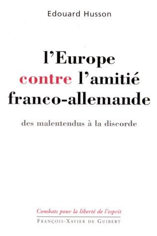 L'EUROPE CONTRE L'AMITIE FRANCO-ALLEMANDE. Des malentendus à la discorde