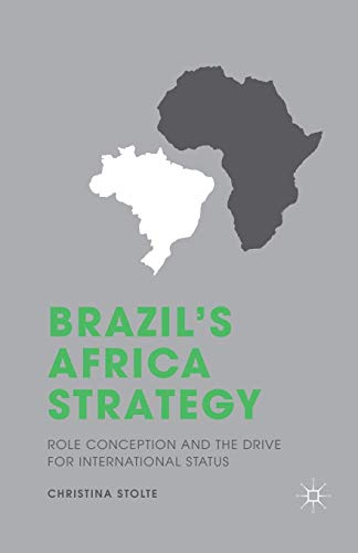 Brazil's Africa Strategy: Role Conception and the Drive for International Status