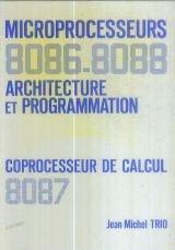 Microprocesseurs 8086-8088 Coprocesseur de calcul 8087 : Architecture et programmation par Jean-Michel Trio