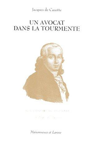 UN AVOCAT DANS LA TOURMENTE. : Guillaume Alexandre Tronson du Coudray 1750-1798, L'avocat de Marie-Antoinette par Jacques de Cazotte