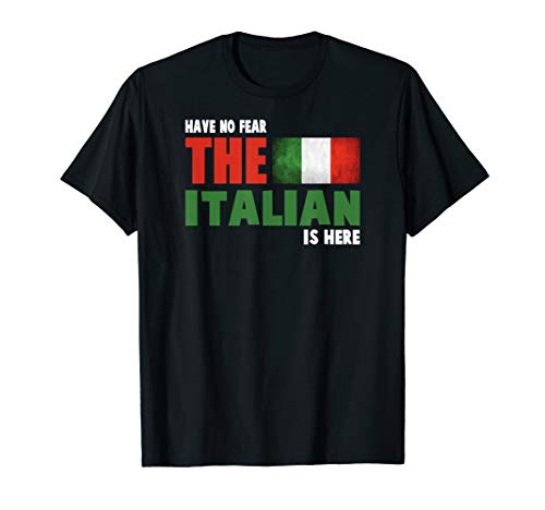 Have No Fear The Italian Is Here Pride Novelty Souvenir T-Shirt -