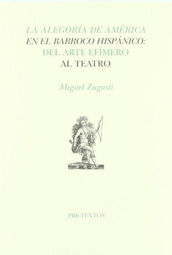 La alegoría de América en el Barroco hispánico: del arte efímero al teatro. (Hispánicas)