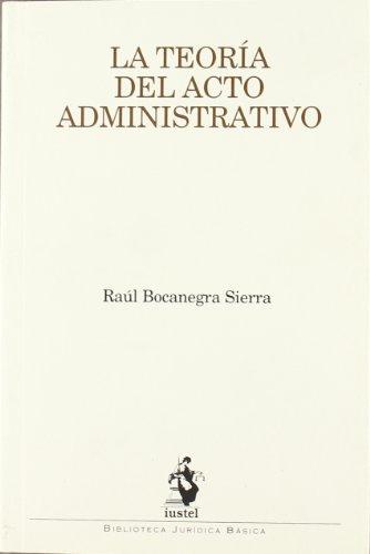 La Teoría del Acto Administrativo (Biblioteca Juridica Basica) por Raúl Bocanegra Sierra