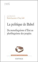 La Politique de Babel : Du monolinguisme d'Etat au plurilinguisme des peuples