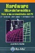Hardware Microinformático: Viaje a las profundidades del PC. 2ª Edición ampliada y actualizada.