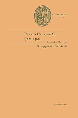 Petrus Canisius SJ (1521-1597): Humanist und Europäer (Erudiri Sapientia, Band 1)