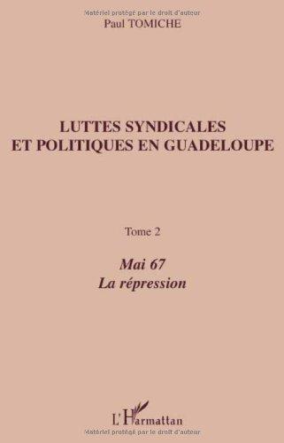 Luttes syndicales et politiques en Guadeloupe : Tome 2, Mai 67, La Répression