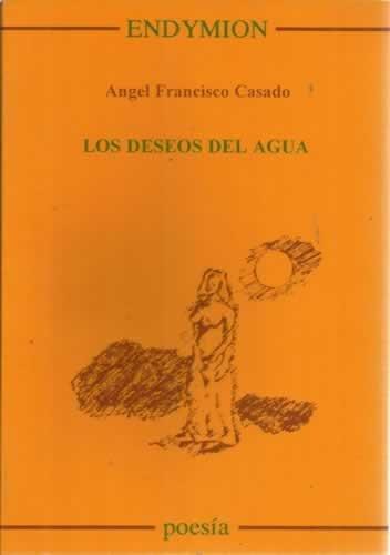 Los deseos del agua por Ángel Francisco Casado Alonso
