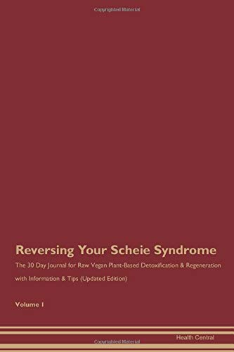 Reversing Your Scheie Syndrome: The 30 Day Journal for Raw Vegan Plant-Based Detoxification & Regeneration with Information & Tips (Updated Edition) Volume 1