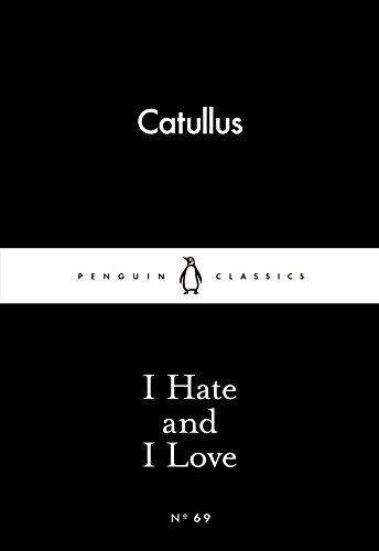 I Hate And I Love (Penguin Little Black Classics)