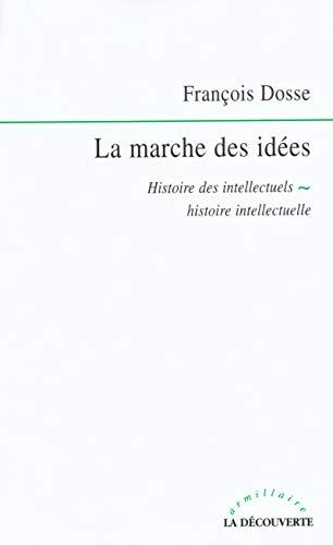La marche des idées : Histoire des intellectuels - Histoire intellectuelle