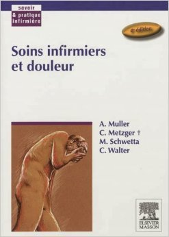 Soins infirmiers et douleur de André Muller ,Christiane Metzger,Martine Schwetta ( 12 septembre 2012 )