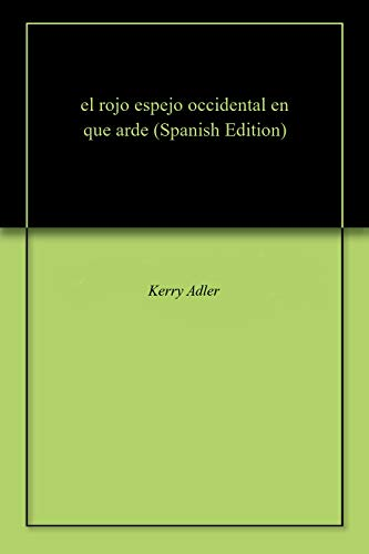 el rojo espejo occidental en que arde por Kerry  Adler