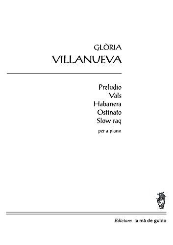 Preludi, vals, habanera, ostinato i slow raq: per a piano (Catalan Edition) por Glòria Villanueva