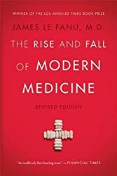 [(The Rise and Fall of Modern Medicine)] [Author: James Le Fanu] published on (November, 2012)