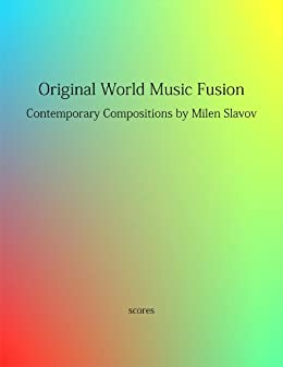 Original World Music Fusion, Contemporary Compositions by Milen Slavov (English Edition) par [Slavov, Milen]