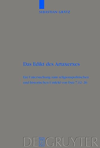 Das Edikt des Artaxerxes: Eine Untersuchung zum religionspolitischen und historischen Umfeld von Esra 7,12–26 (Beihefte zur Zeitschrift für die alttestamentliche Wissenschaft 337) (German Edition) por Sebastian Grätz