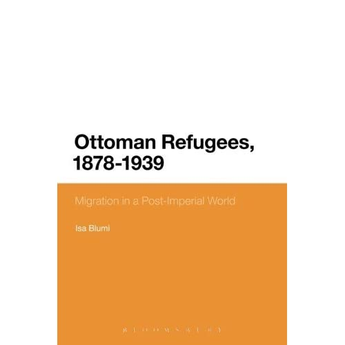 Ottoman Refugees, 1878-1939: Migration in a Post-Imperial World by Isa Blumi (2015-03-26)