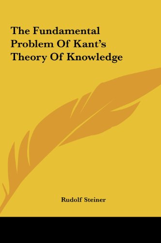 The Fundamental Problem of Kant's Theory of Knowledge the Fundamental Problem of Kant's Theory of Knowledge