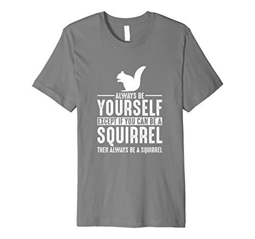 Eichhörnchen werden Sie sich immer außer Wenn Sie kann T-Shirt