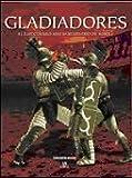 Gladiadores: El Espectáculo más Sanguinario de Roma (Momentos Decisivos de la Historia)
