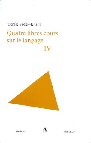 Quatre libres cours sur le langage : Tome 4 -