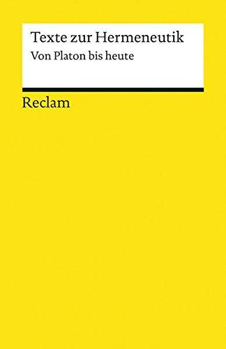 Texte zur Hermeneutik: Von Platon bis heute (Reclams Universal-Bibliothek, Band 19310)