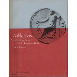 Archetypal Images in Greek Religion: 3. Asklepios: Archetypal Image of the Physician's Existence: Archetypal Image of the Physician's Evidence: Asklepios Vol 3