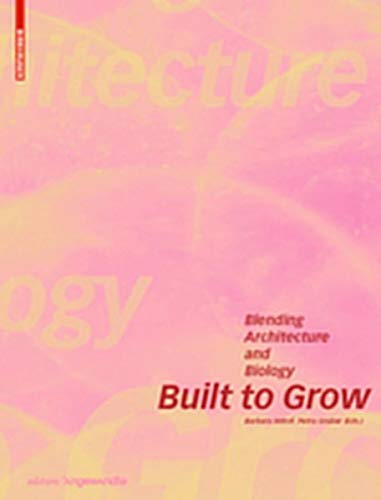 Built to Grow - Blending architecture and biology (Edition Angewandte)