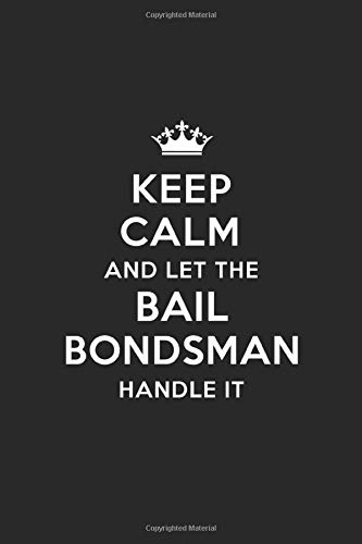 Keep Calm and Let the Bail Bondsman Handle It: Blank Lined Bail Bondsman Journal Notebook Diary as a Perfect Birthday,Appreciation day,Business, ... Gift for friends, coworkers and family.