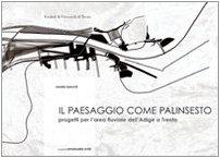 Il paesaggio come palinsesto. Progetti per l'area fluviale dell'Adige a Trento