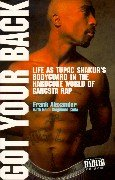 Got Your Back: Life as Tupac's Bodyguard in the Hardcore World of Gangsta Rap