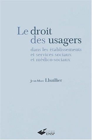 Le droit des usagers dans les établissements et services sociaux et médico-sociaux par Jean-Marc Lhuillier