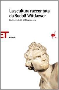 La scultura raccontata da Rudolf Wittkower. Dall'antichit al Novecento