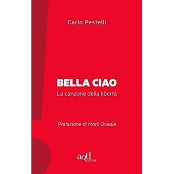 Bella Ciao. La Canzone Della Libertà