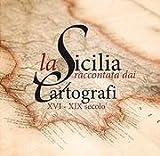 Image de La Sicilia raccontata dai cartografi. XVI-XIX secolo. Catalogo della mostra