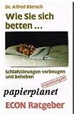 Wie Sie sich betten ... : Schlafstörungen vorbeugen und beheben. Econ 20389 : ECON-Ratgeber : Gesundheit ; 3612203894