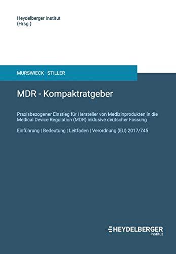 MDR - Kompaktratgeber: Praxisbezogener Einstieg für Hersteller von Medizinprodukten in die Medical Device Regulation (MDR) inklusive deutscher Fassung