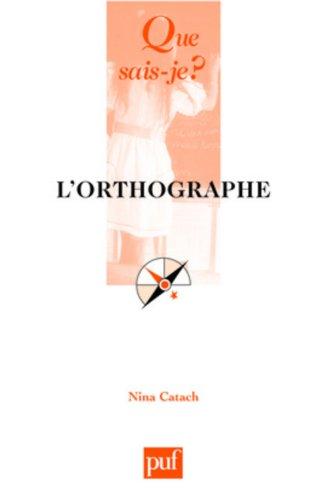 L'Orthographe par Nina Catach, Que sais-je?