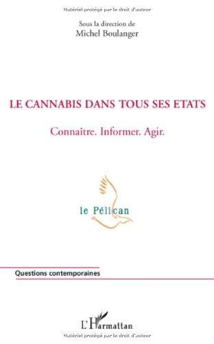 Le cannabis dans tous ses états : Connaître, informer, agir par Michel Boulanger