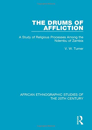 The Drums of Affliction: A Study of Religious Processes Among the Ndembu of Zambia (African Ethnographic Studies of the 20th Century, Band 68)