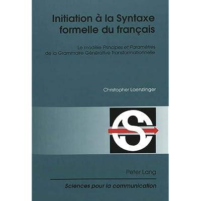Initiation à la Syntaxe formelle du français: Le modèle Principes et Paramètres I de la Grammaire Générative Transformationnelle'