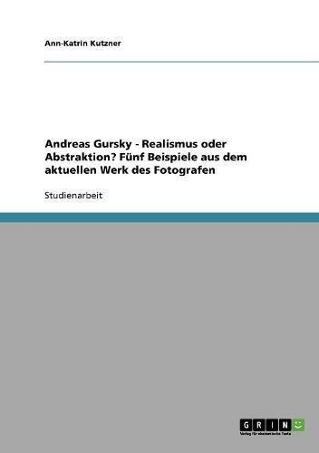 Die Bilder von Andreas Gursky. Realismus oder Abstraktion?: Fünf Beispiele aus dem aktuellen Werk des Fotografen Buch-Cover